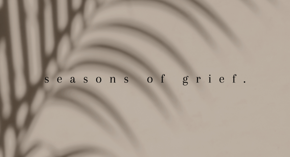 Seasons of grief.